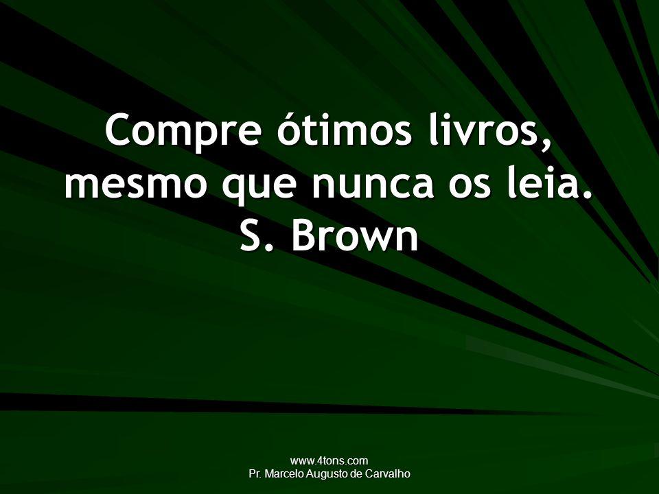 Compre ótimos livros, mesmo que nunca os leia. S. Brown