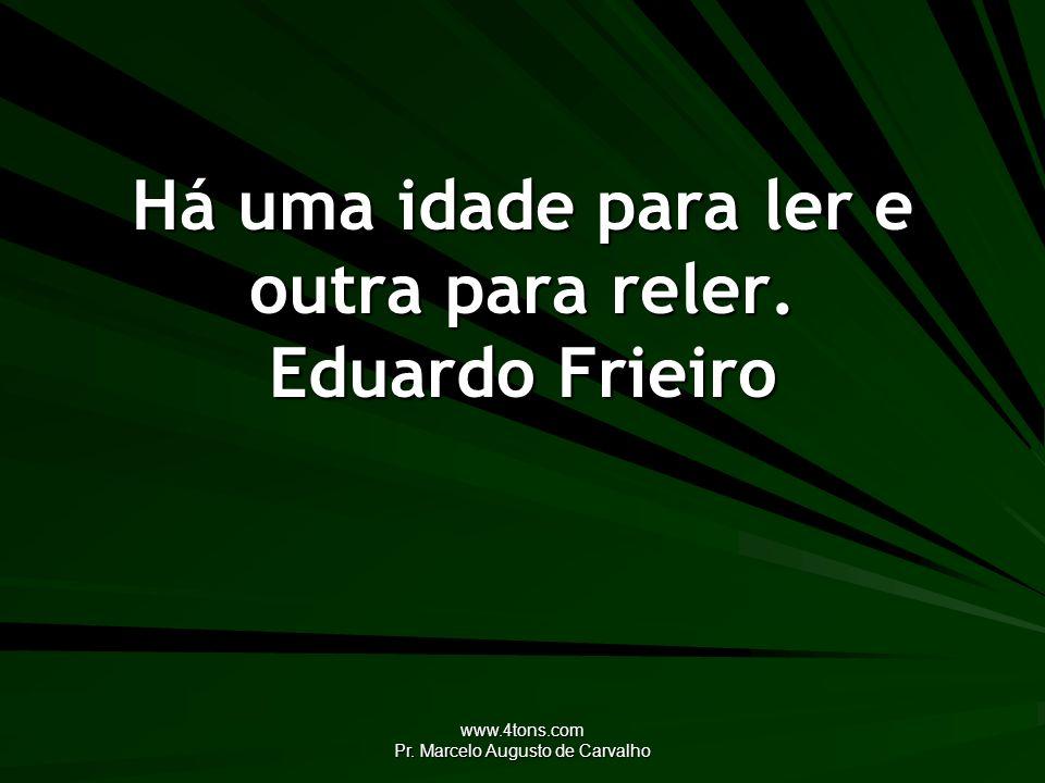 Há uma idade para ler e outra para reler. Eduardo Frieiro