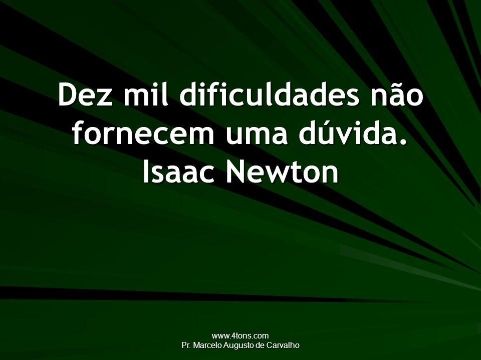 Dez mil dificuldades não fornecem uma dúvida. Isaac Newton
