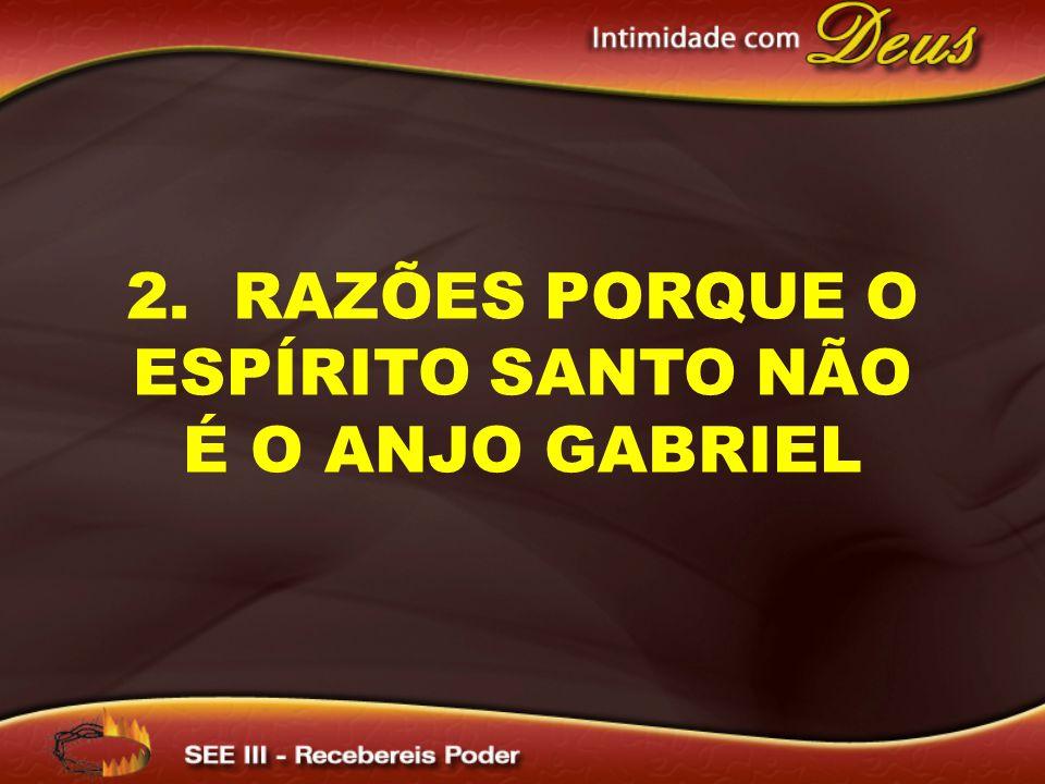 2. RAZÕES PORQUE O ESPÍRITO SANTO NÃO É O ANJO GABRIEL