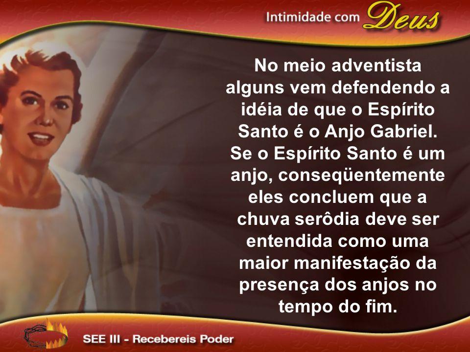 No meio adventista alguns vem defendendo a idéia de que o Espírito Santo é o Anjo Gabriel.