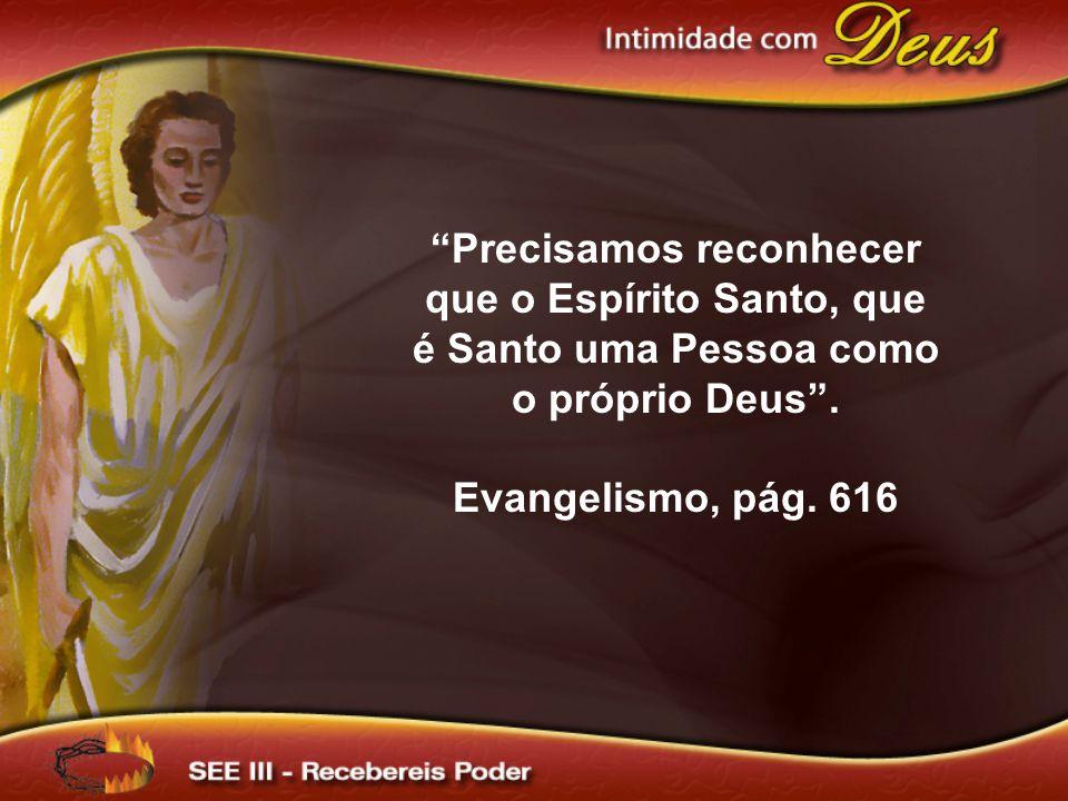 Precisamos reconhecer que o Espírito Santo, que é Santo uma Pessoa como o próprio Deus .