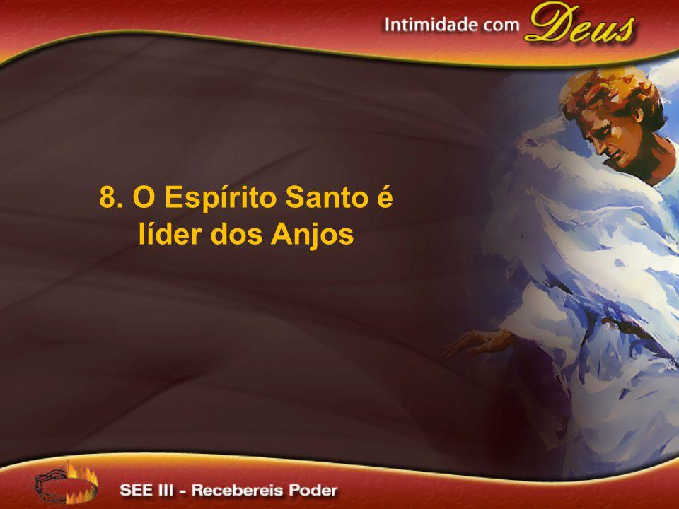 8. O Espírito Santo é líder dos Anjos