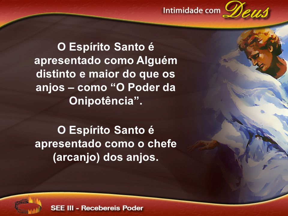 O Espírito Santo é apresentado como o chefe (arcanjo) dos anjos.