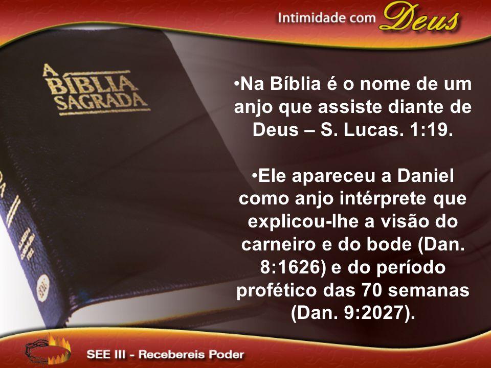 Na Bíblia é o nome de um anjo que assiste diante de Deus – S. Lucas