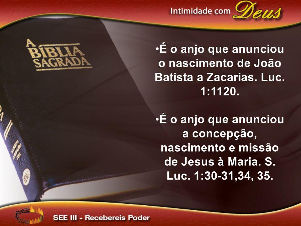 É o anjo que anunciou o nascimento de João Batista a Zacarias. Luc
