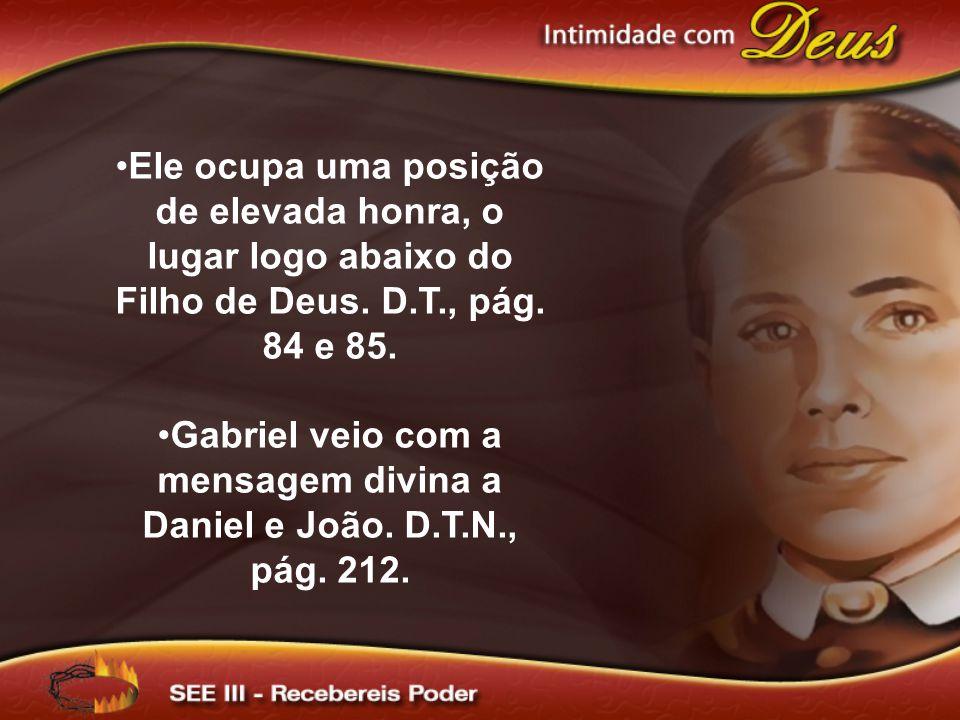 Gabriel veio com a mensagem divina a Daniel e João. D.T.N., pág. 212.