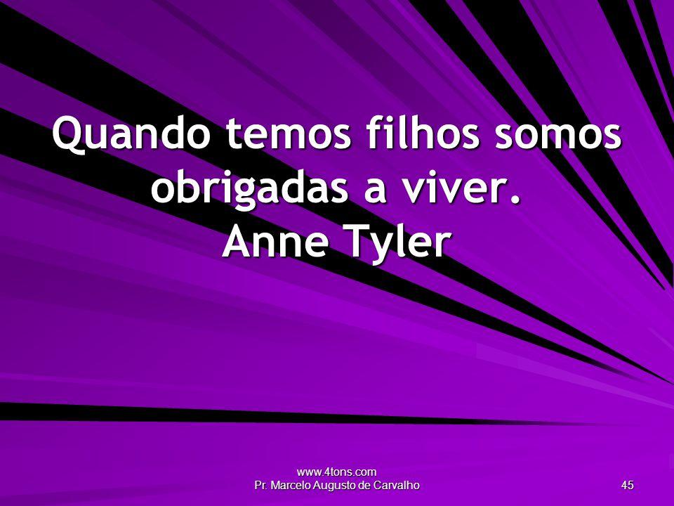 Quando temos filhos somos obrigadas a viver. Anne Tyler