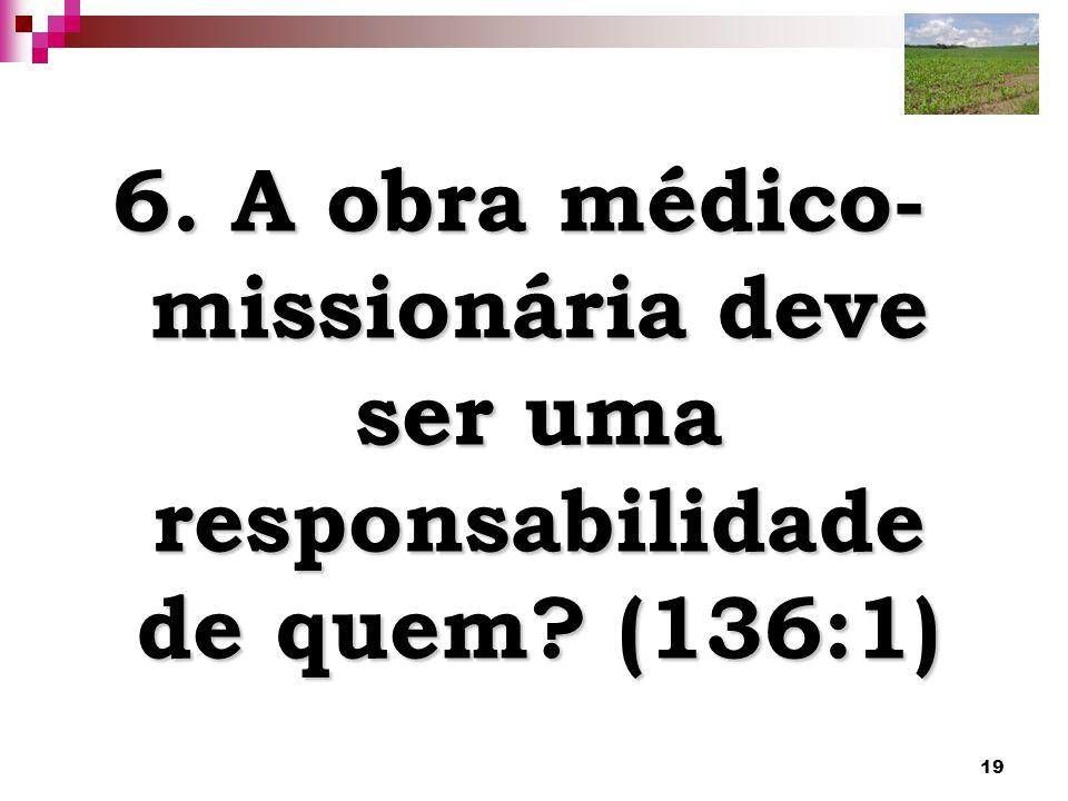 6. A obra médico-missionária deve ser uma responsabilidade de quem