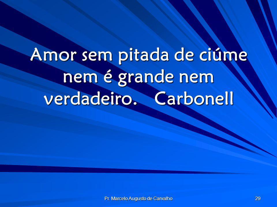 Amor sem pitada de ciúme nem é grande nem verdadeiro. Carbonell