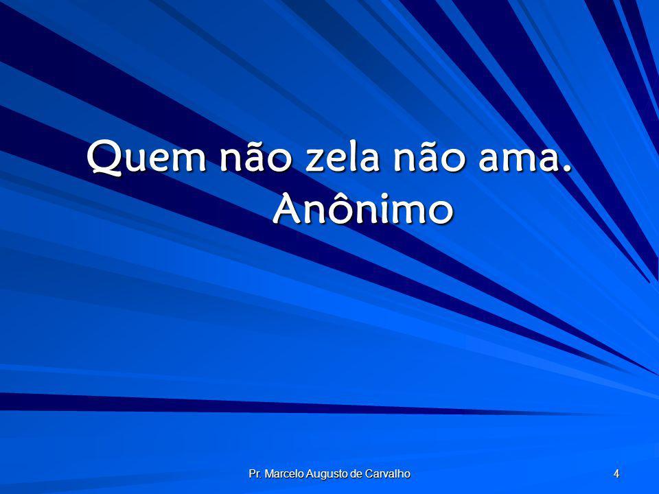Quem não zela não ama. Anônimo