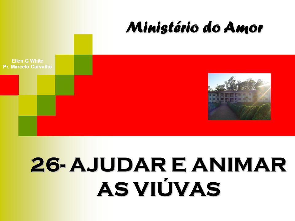 26- AJUDAR E ANIMAR AS VIÚVAS