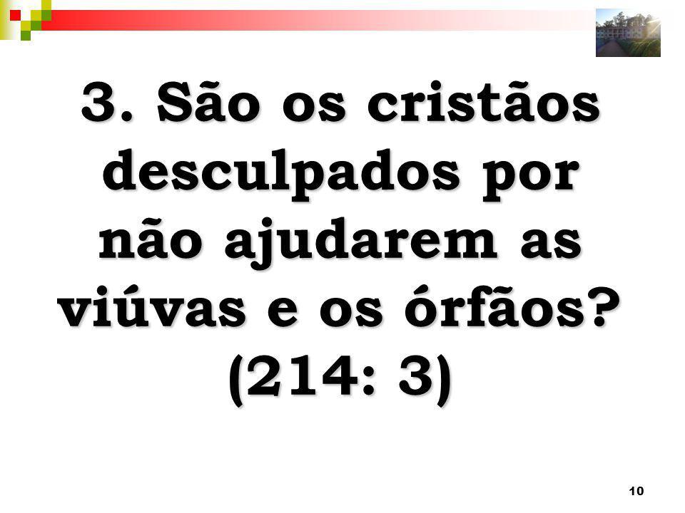 3. São os cristãos desculpados por não ajudarem as viúvas e os órfãos