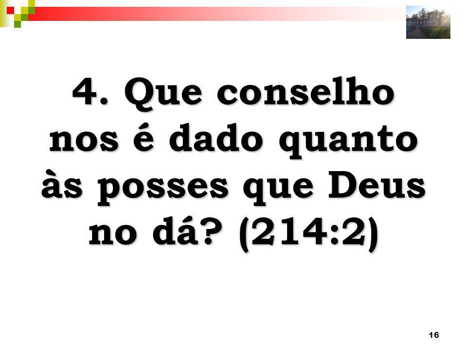 4. Que conselho nos é dado quanto às posses que Deus no dá (214:2)