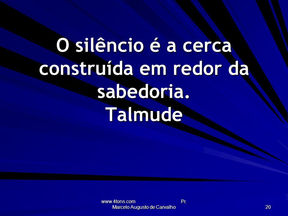 O silêncio é a cerca construída em redor da sabedoria. Talmude