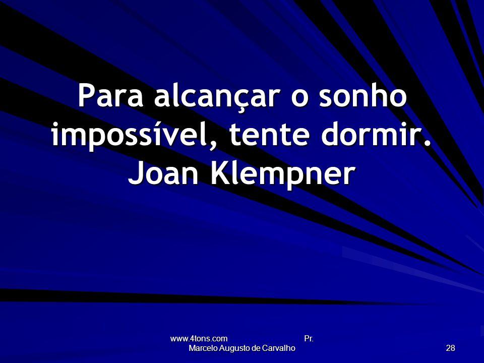 Para alcançar o sonho impossível, tente dormir. Joan Klempner
