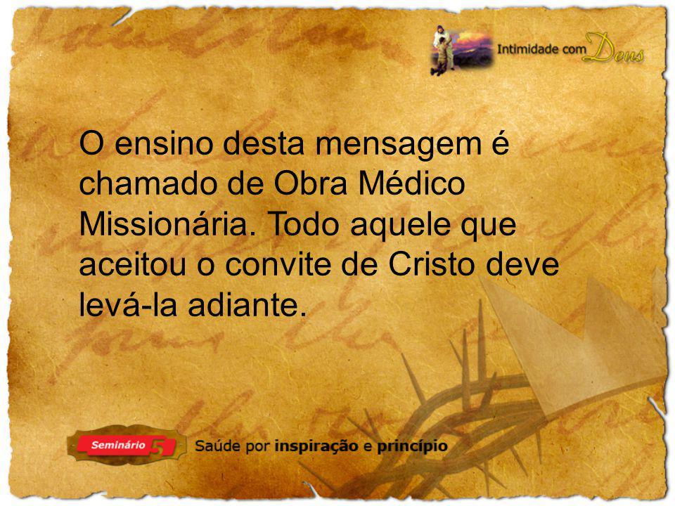 O ensino desta mensagem é chamado de Obra Médico Missionária
