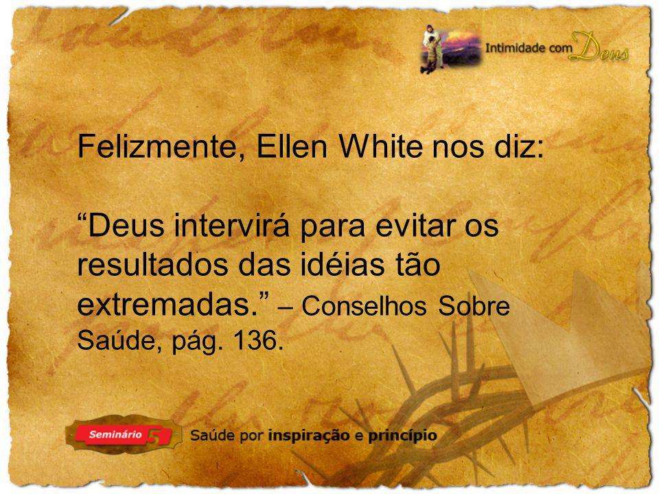 Felizmente, Ellen White nos diz: