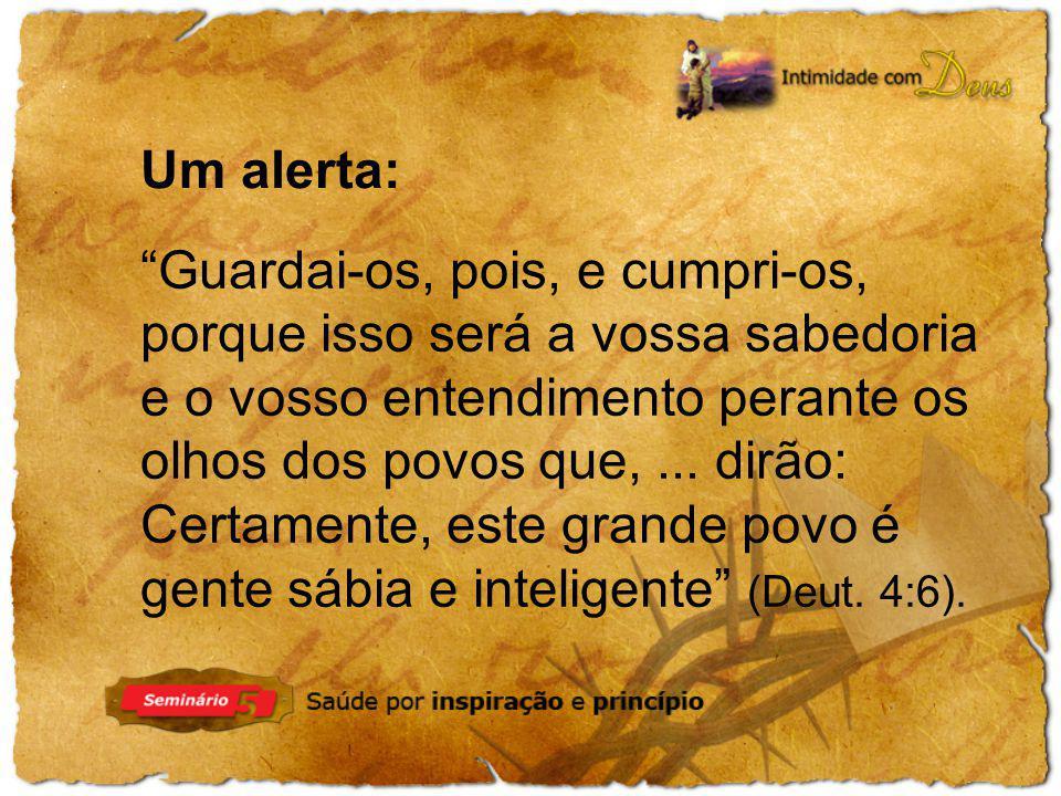 Um alerta: Guardai-os, pois, e cumpri-os, porque isso será a vossa sabedoria e o vosso entendimento perante os.