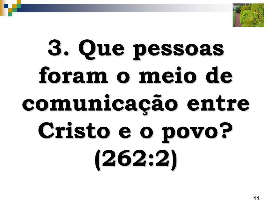 3. Que pessoas foram o meio de comunicação entre Cristo e o povo