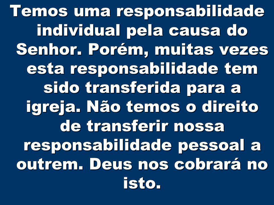 Temos uma responsabilidade individual pela causa do Senhor