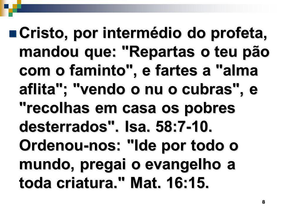 Cristo, por intermédio do profeta, mandou que: Repartas o teu pão com o faminto , e fartes a alma aflita ; vendo o nu o cubras , e recolhas em casa os pobres desterrados .