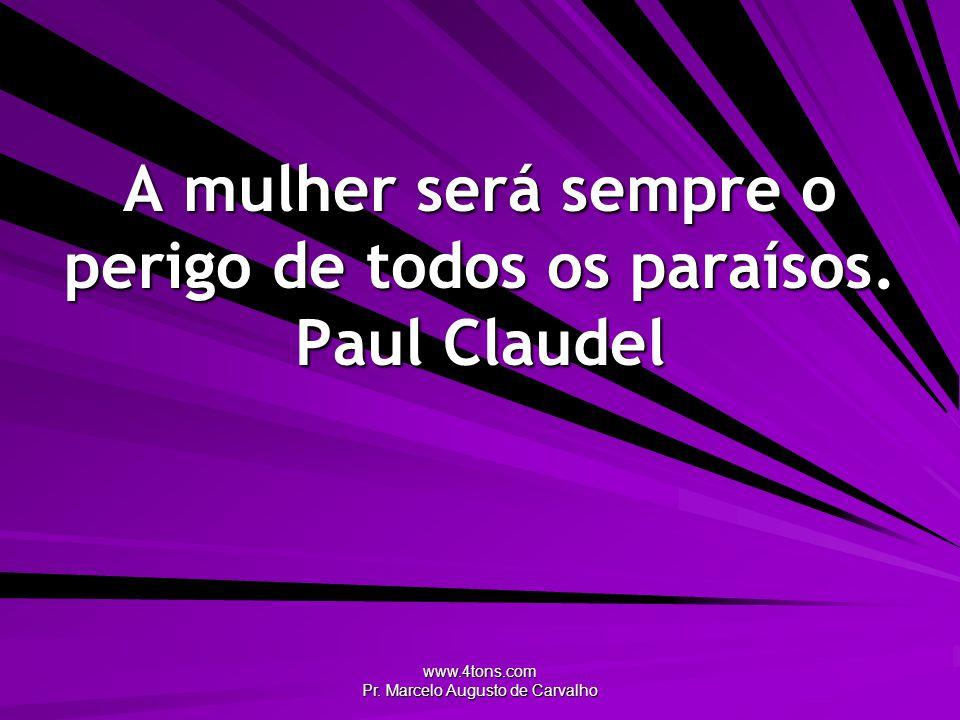 A mulher será sempre o perigo de todos os paraísos. Paul Claudel