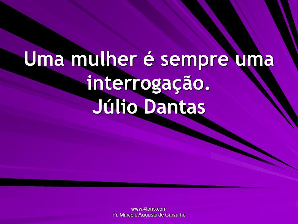 Uma mulher é sempre uma interrogação. Júlio Dantas