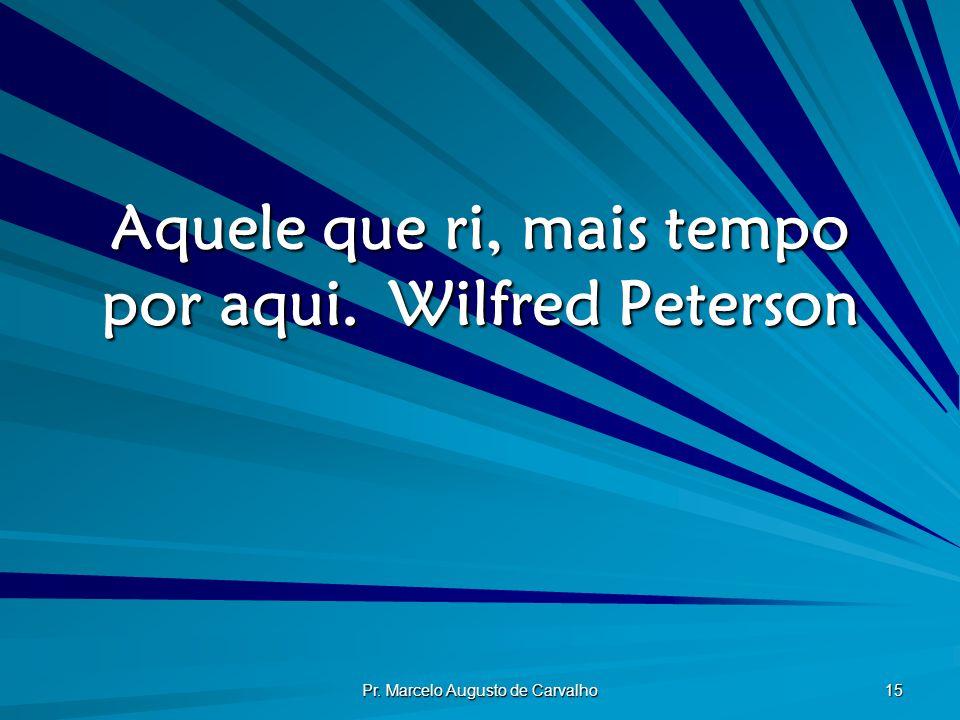 Aquele que ri, mais tempo por aqui. Wilfred Peterson