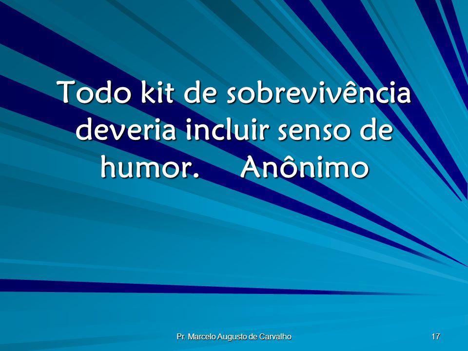 Todo kit de sobrevivência deveria incluir senso de humor. Anônimo