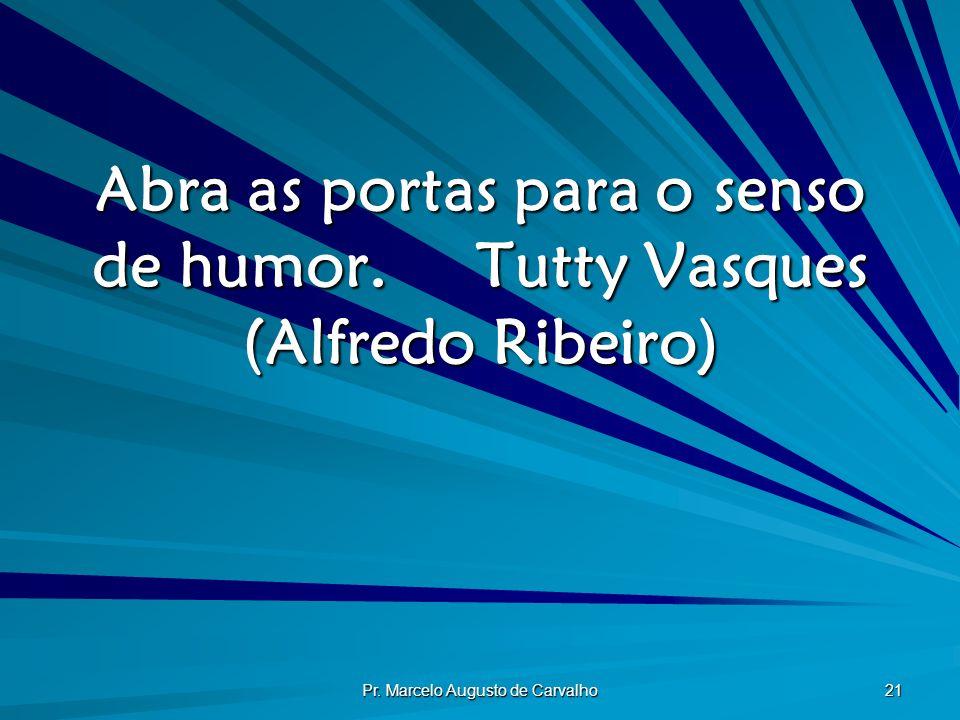 Abra as portas para o senso de humor. Tutty Vasques (Alfredo Ribeiro)