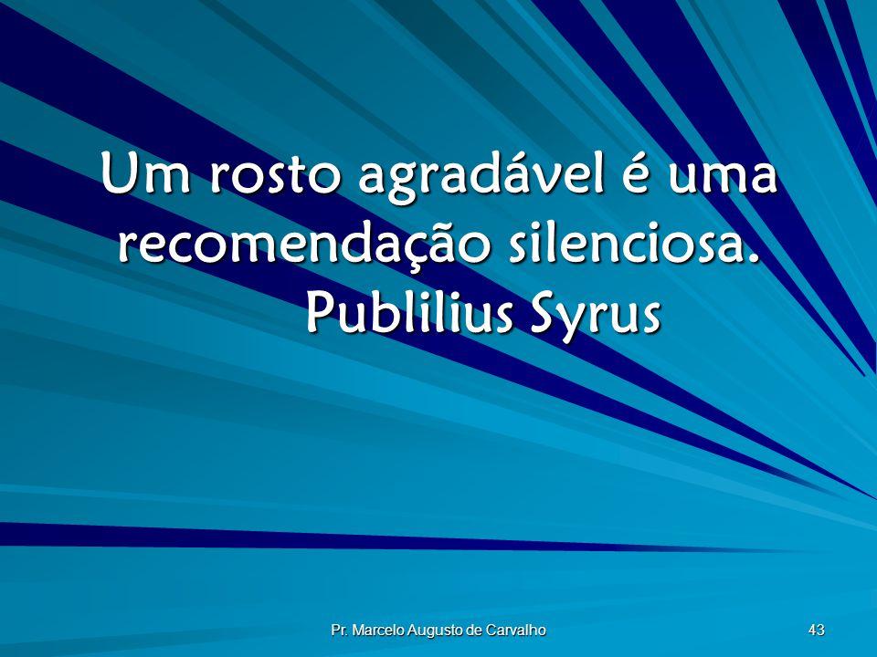 Um rosto agradável é uma recomendação silenciosa. Publilius Syrus