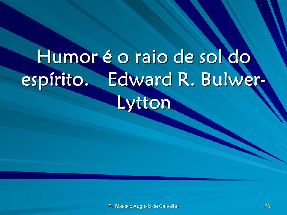 Humor é o raio de sol do espírito. Edward R. Bulwer-Lytton