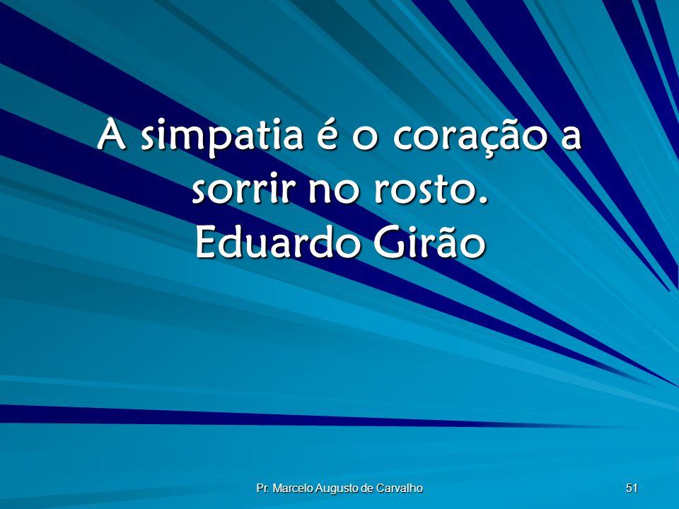 A simpatia é o coração a sorrir no rosto. Eduardo Girão