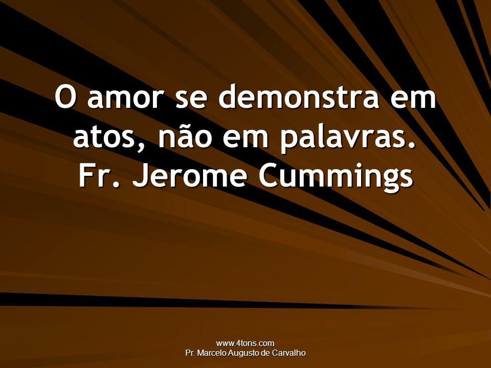 O amor se demonstra em atos, não em palavras. Fr. Jerome Cummings