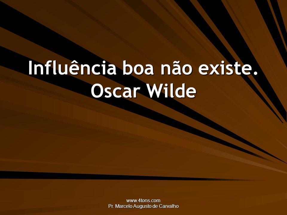 Influência boa não existe. Oscar Wilde