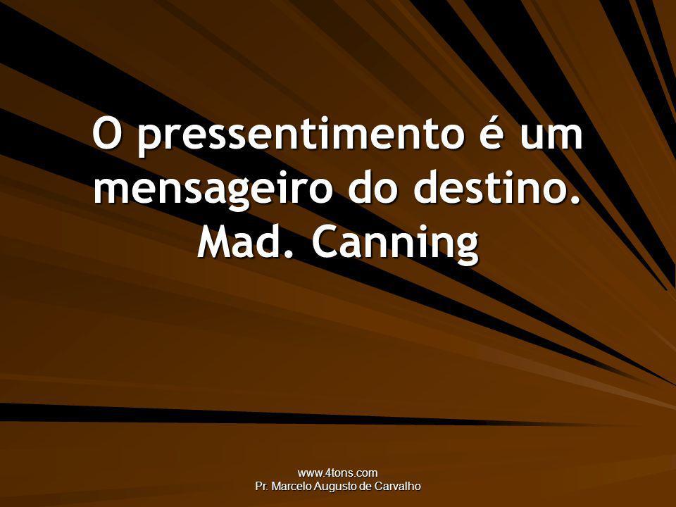 O pressentimento é um mensageiro do destino. Mad. Canning