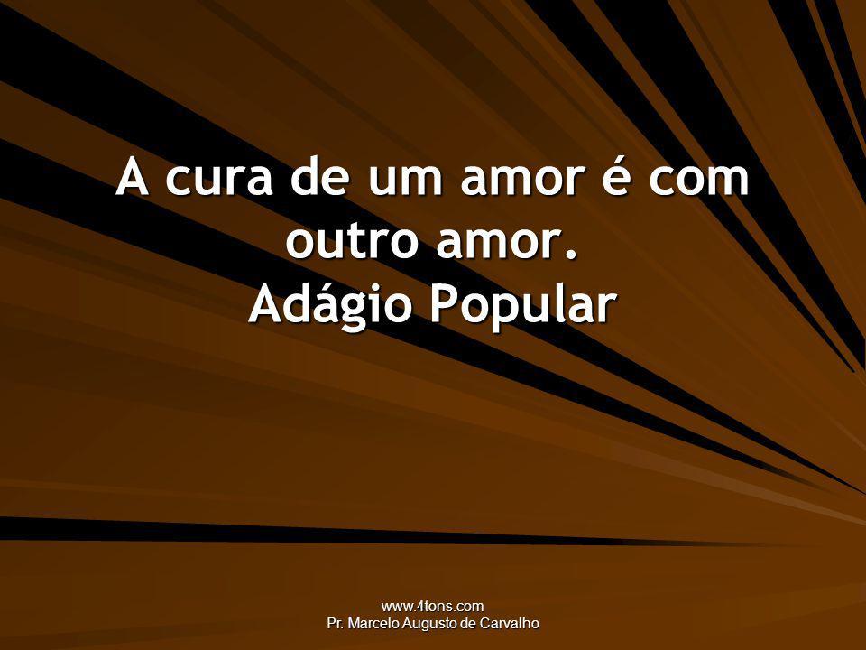 A cura de um amor é com outro amor. Adágio Popular