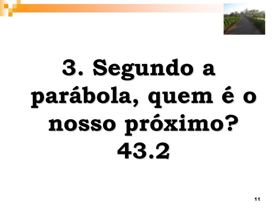 3. Segundo a parábola, quem é o nosso próximo 43.2