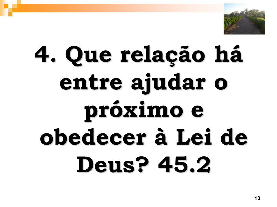 4. Que relação há entre ajudar o próximo e obedecer à Lei de Deus. 45