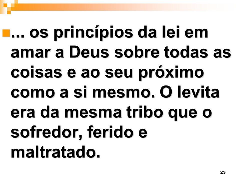 ... os princípios da lei em amar a Deus sobre todas as coisas e ao seu próximo como a si mesmo.