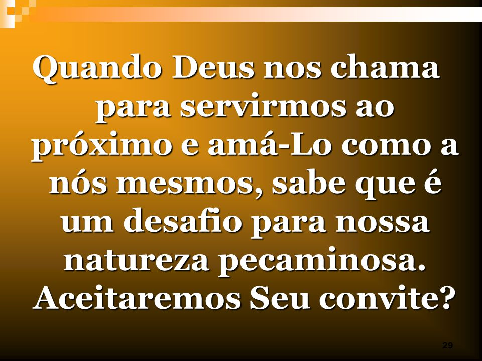 Quando Deus nos chama para servirmos ao próximo e amá-Lo como a nós mesmos, sabe que é um desafio para nossa natureza pecaminosa.