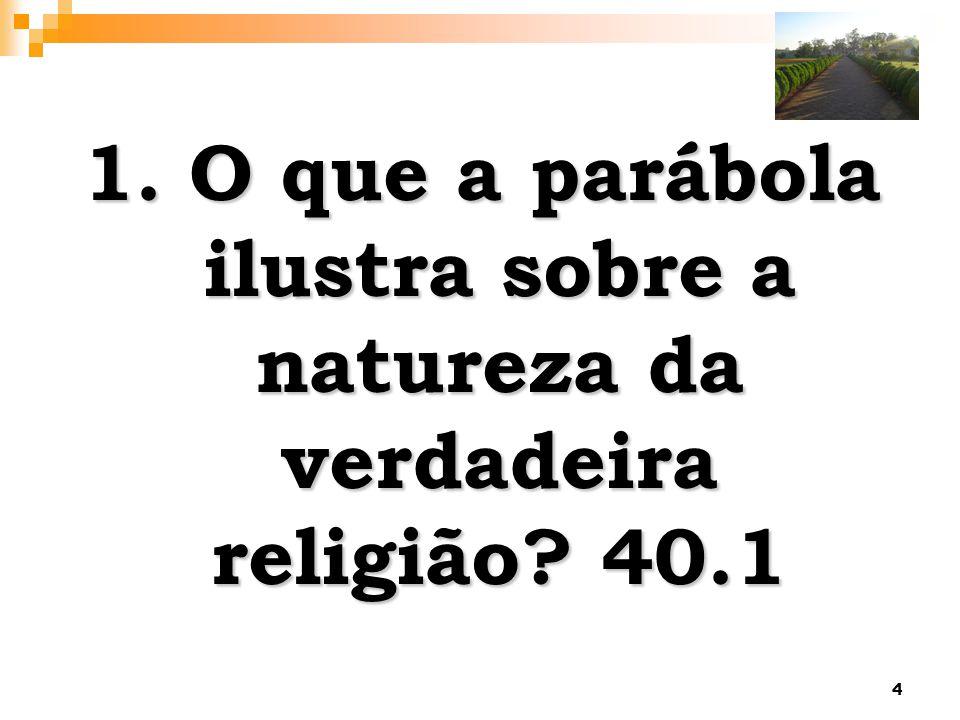 1. O que a parábola ilustra sobre a natureza da verdadeira religião 40.1