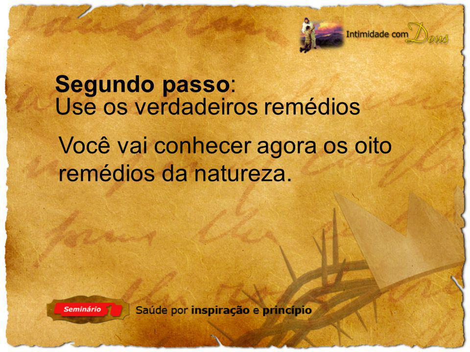 Segundo passo: Use os verdadeiros remédios Você vai conhecer agora os oito remédios da natureza.