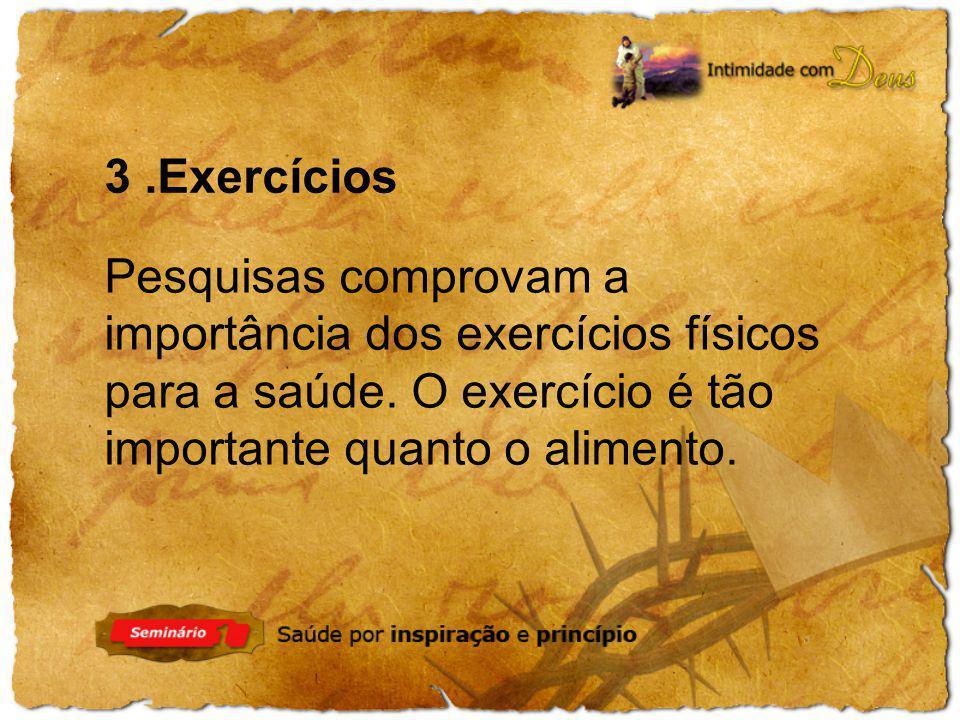 3 .Exercícios Pesquisas comprovam a importância dos exercícios físicos para a saúde.