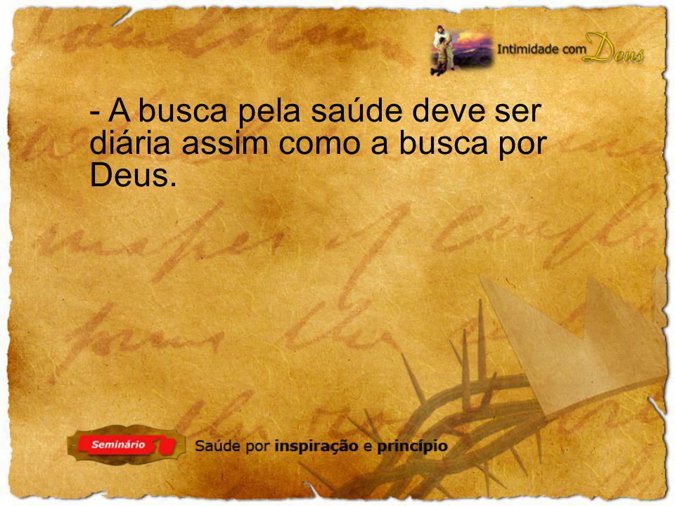 - A busca pela saúde deve ser diária assim como a busca por Deus.