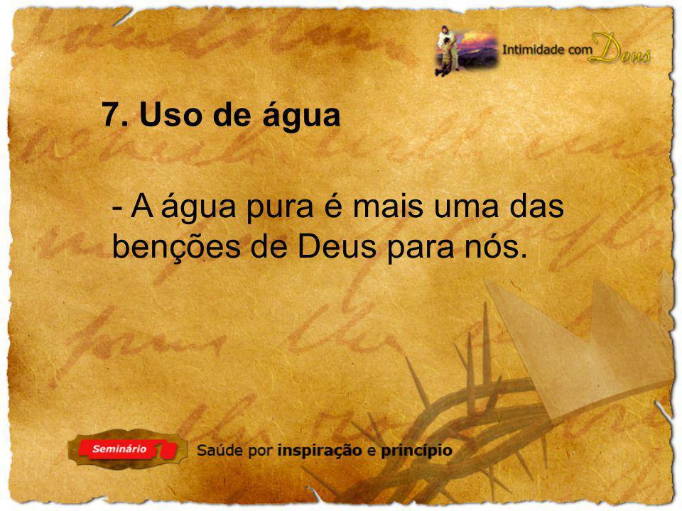 7. Uso de água - A água pura é mais uma das benções de Deus para nós.