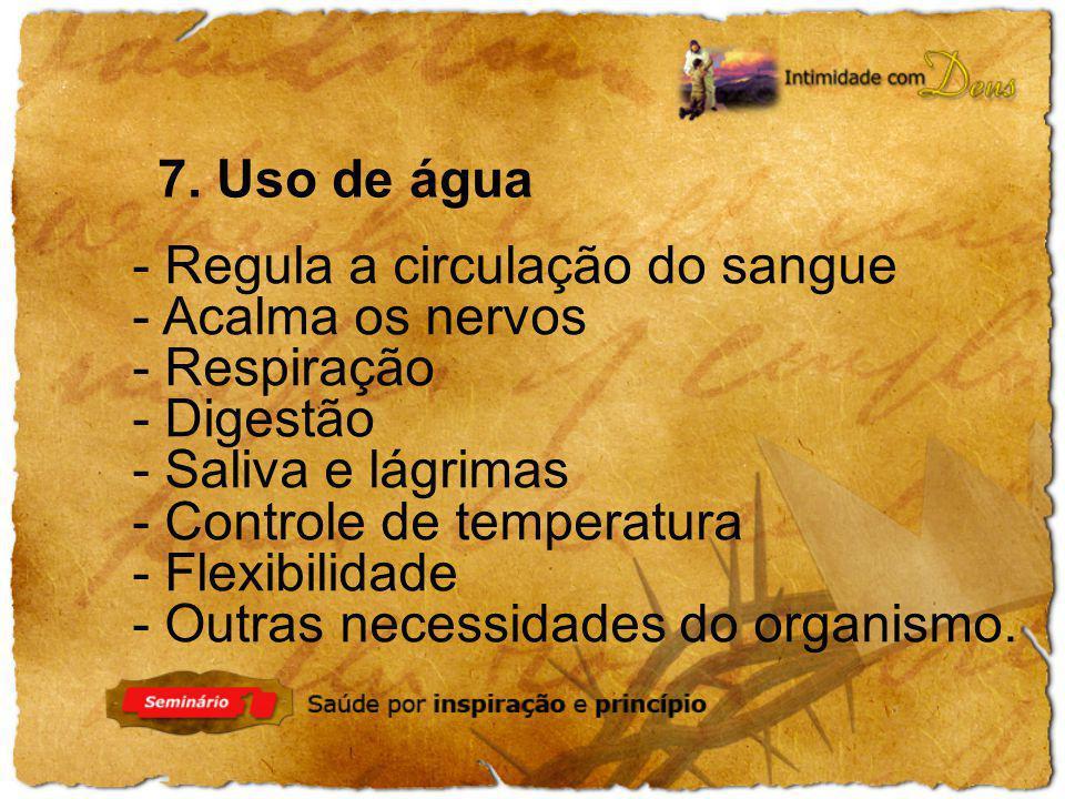 7. Uso de água - Regula a circulação do sangue. - Acalma os nervos. - Respiração. - Digestão. - Saliva e lágrimas.