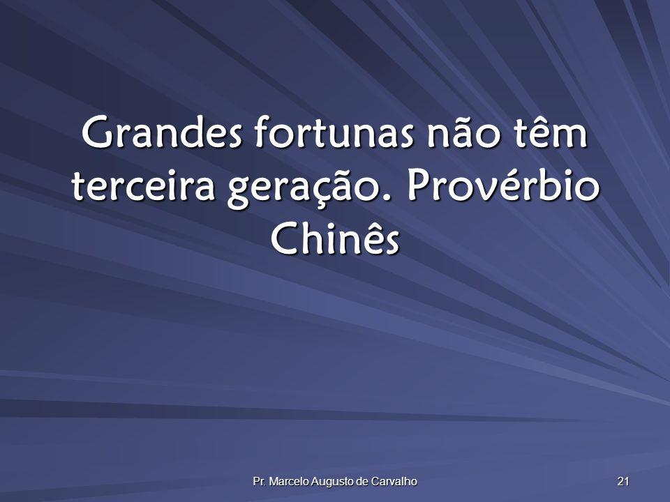 Grandes fortunas não têm terceira geração. Provérbio Chinês