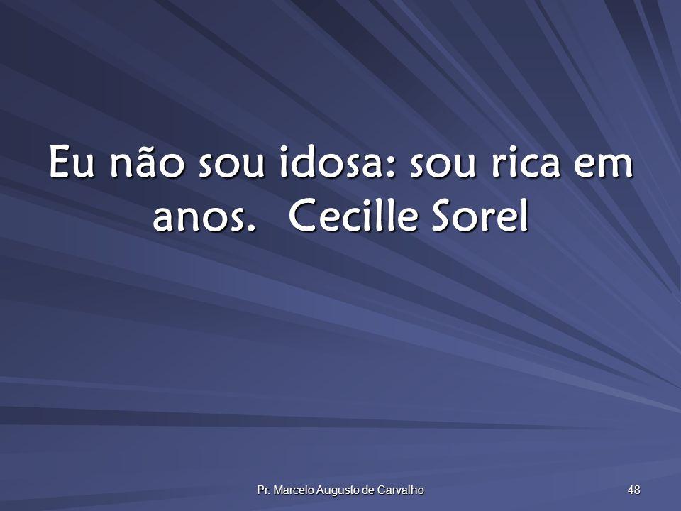 Eu não sou idosa: sou rica em anos. Cecille Sorel